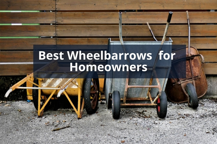 Best Wheelbarrows for Homeowners