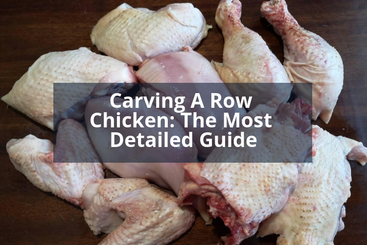 Carving A Row Chicken The Most Detailed Guide